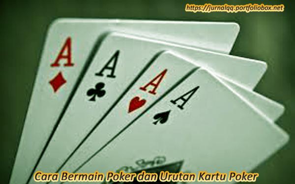 Cara Bermain Poker Dan Urutan Kartu Poker